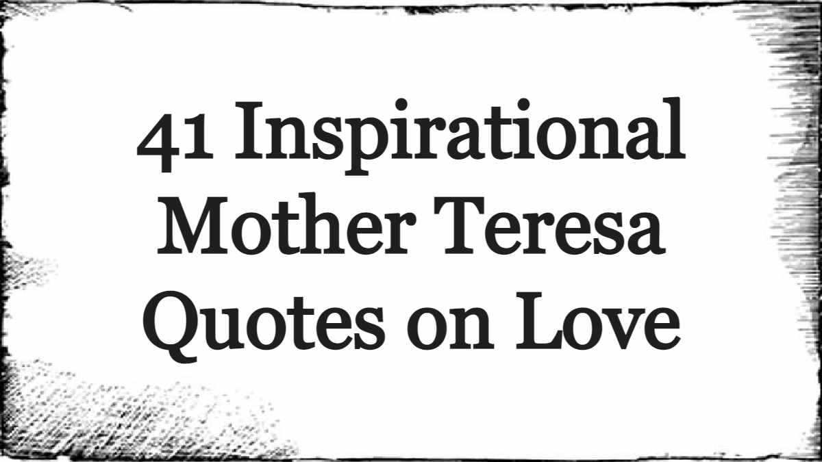 41 Inspirational Mother Teresa Quotes on Love