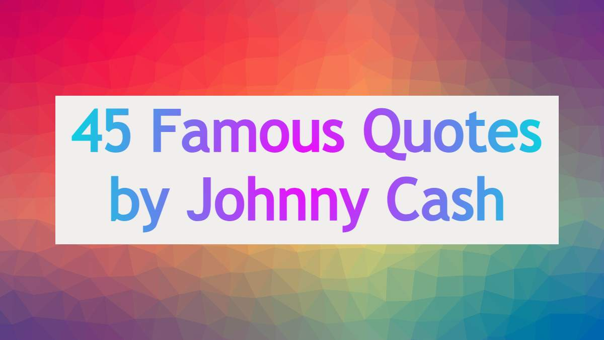 45 Famous Quotes by Johnny Cash